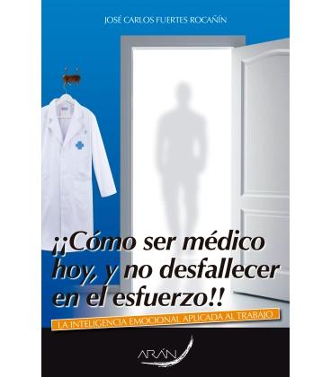 COMO SER MEDICO HOY Y NO DESFALLECER EN