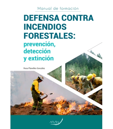 MANUAL DE FORMACIÓN DEFENSA CONTRA INCENDIOS FORESTALES: PREVENCIÓN, DETECCIÓN Y EXTINCIÓN