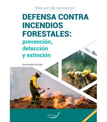MANUAL DE FORMACION DEFENSA CONTRA INCENDIOS FORESTALES: PREVENCIÓN, DETECCIÓN Y EXTINCIÓN