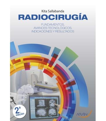 RADIOCIRUGÍA.FUNDAMENTOS, AVANCES TECNOLÓGICOS, INDICACIONES Y RESULTADOS. 2ª EDICIÓN